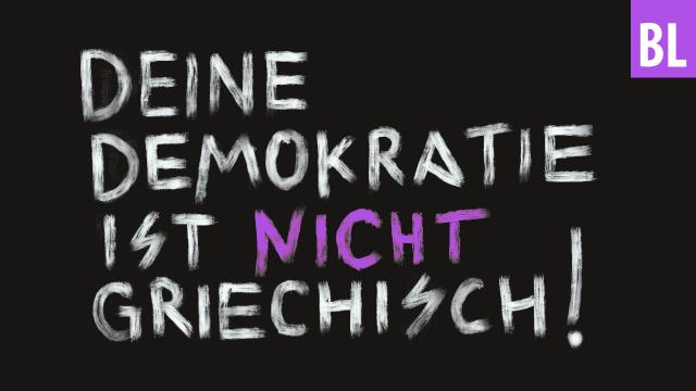 Deine Demokratie ist nicht griechisch!